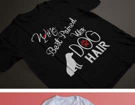 #64 untuk Design a Woman's T-Shirt for the dog lover oleh Exer1976