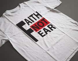 nº 63 pour Design a T-Shirt (Faith not Fear) par Faruk17