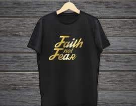 nº 77 pour Design a T-Shirt (Faith not Fear) par dmdesign1986