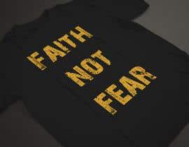 nº 56 pour Design a T-Shirt (Faith not Fear) par ARArif09