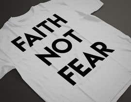 nº 57 pour Design a T-Shirt (Faith not Fear) par ARArif09
