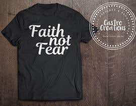 nº 66 pour Design a T-Shirt (Faith not Fear) par castroralph17