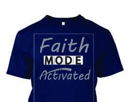 nº 23 pour Design a T-Shirt (Faith Mode Activated) par Faruk17
