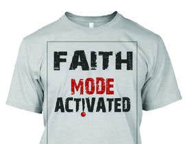 nº 25 pour Design a T-Shirt (Faith Mode Activated) par Faruk17