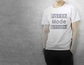 nº 29 pour Design a T-Shirt (Faith Mode Activated) par Faruk17