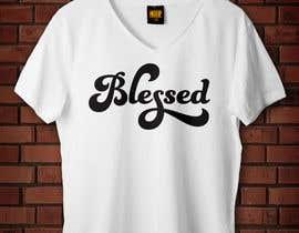 nº 33 pour Design a T-Shirt (Blessed) par ashfarullah