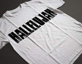 nº 33 pour Design a T-Shirt - Hallelujah par ARArif09