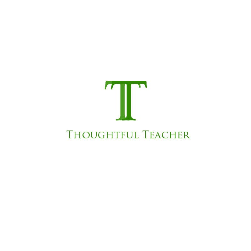Contest Entry #                                        1                                      for                                         Thoughtful Teacher Logo