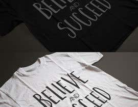 #21 untuk Believe and Succeed  -  Design a T-Shirt oleh Exer1976