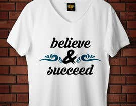 #32 untuk Believe and Succeed  -  Design a T-Shirt oleh Srrimisaha97