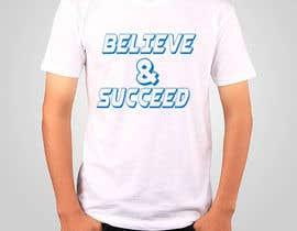 #42 untuk Believe and Succeed  -  Design a T-Shirt oleh graphicsdesiner