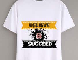 #45 untuk Believe and Succeed  -  Design a T-Shirt oleh designernayma992