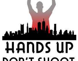 kaler2411 tarafından Design a T-Shirt for Hands Up Dont Shoot Campaign için no 2