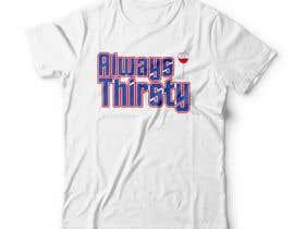 #76 , Design a T-Shirt Always Thirsty 来自 ttokder