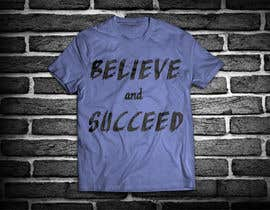 nº 33 pour Believe and Succeed  -  Design a T-Shirt -- 2 par Ashrafulkotc