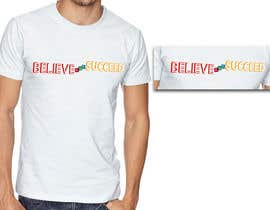 nº 31 pour Believe and Succeed  -  Design a T-Shirt -- 2 par alvinjobs16