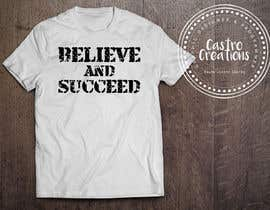 nº 22 pour Believe and Succeed  -  Design a T-Shirt -- 2 par castroralph17