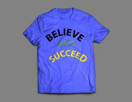 nº 24 pour Believe and Succeed  -  Design a T-Shirt -- 2 par ahossain3012