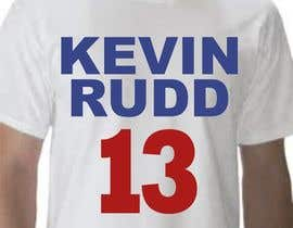 #43 pentru T-shirt Design for Help Former Australian Prime Minister Kevin Rudd design an election T-shirt! de către ezra66
