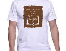 "#11 cho Make Shirt Design That Says ""Don't talk to me until I've had my morning covfefe"" bởi ratnakar2014"