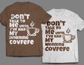 "#7 cho Make Shirt Design That Says ""Don't talk to me until I've had my morning covfefe"" bởi lamyassine"