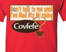 "#26 cho Make Shirt Design That Says ""Don't talk to me until I've had my morning covfefe"" bởi NoorfazilahYahya"