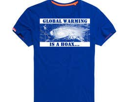 #84 cho Design a T-Shirt: Global Warming is a Hoax bởi mustaksany