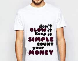 "#4 for I want something i can print on a t-shirt that says ""Don't blow it. Keep it simple. Count your money."" Have a look at this for some inspiration from 2:10 onwards https://youtu.be/mXNq5-Nkqyg by Reedone"
