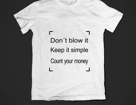 "#2 for I want something i can print on a t-shirt that says ""Don't blow it. Keep it simple. Count your money."" Have a look at this for some inspiration from 2:10 onwards https://youtu.be/mXNq5-Nkqyg av lacylimaamorim"