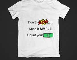 "#3 for I want something i can print on a t-shirt that says ""Don't blow it. Keep it simple. Count your money."" Have a look at this for some inspiration from 2:10 onwards https://youtu.be/mXNq5-Nkqyg av lacylimaamorim"