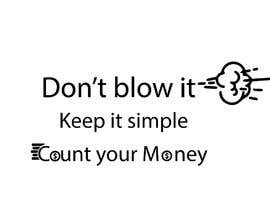 "#6 for I want something i can print on a t-shirt that says ""Don't blow it. Keep it simple. Count your money."" Have a look at this for some inspiration from 2:10 onwards https://youtu.be/mXNq5-Nkqyg by gb25"
