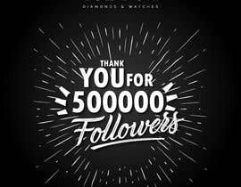 """#206 for """"THANK YOU FOR 500,000 FOLLOWERS!"""" Instagram Graphic!! by Rubelrds"""