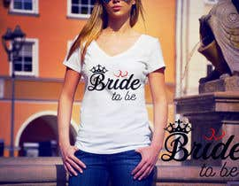 #132 for Design a T-Shirt for the Bride by nazrulbd9840