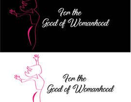 #37 for High quality graphic design with mantra For the Good of Womanhood (subheading girl power) to be printed on shirts and other apparel and merchandise by sahelidey
