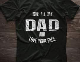 #81 untuk Father's Day T-Shirt 2018 oleh RazzakRazz