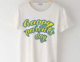 #69 for Design a T-Shirt for Parents' Day af sahac5555