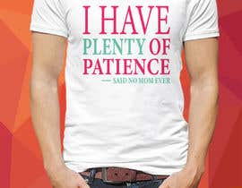 #27 för Tee Shirt Design I have plenty of patience said no mom ever av graphicpxlr