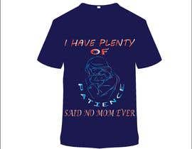 #37 för Tee Shirt Design I have plenty of patience said no mom ever av freelancertaibul