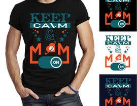 #33 cho Tee Shirt Design Keep Calm And Mom On bởi graphicpxlr