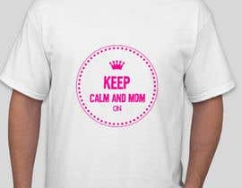 #24 cho Tee Shirt Design Keep Calm And Mom On bởi williamserick425