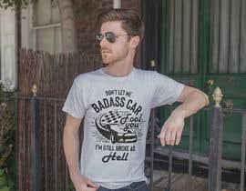 Nro 7 kilpailuun Don't Let My Badass Car Fool You Tee Shirt käyttäjältä Tonmoydedesigner