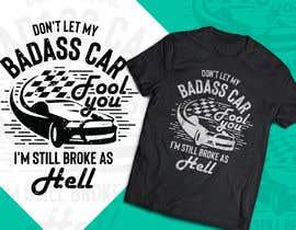Nro 12 kilpailuun Don't Let My Badass Car Fool You Tee Shirt käyttäjältä Tonmoydedesigner