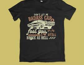 Nro 14 kilpailuun Don't Let My Badass Car Fool You Tee Shirt käyttäjältä joyantobaidya