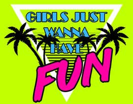 #8 para T-Shirt Design:  Girls Just Wanna Have Fun por RalphG349