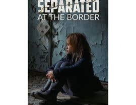 #26 for Cover art for my novel, Separated at the Border af psharas