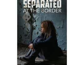 #26 para Cover art for my novel, Separated at the Border por psharas