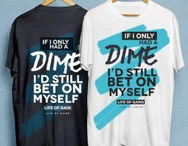 "#3 para Life of Gains is the brand name and I want this wording on the T-shirt ""If I only had a dime I'd still bet on myself"" be creative I don't want just plain text! por foxiok3"