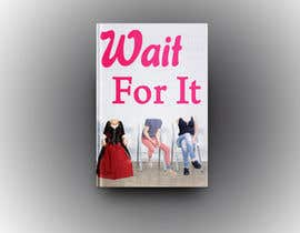Akheruzzaman2222 tarafından Wait For It! Book Cover için no 43