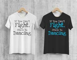 "#12 untuk I would like a graphic design made that says the following ""If You Can't Fight, Stick To Dancing.  Provide more then one graphic. One with text only and one with graphic of either boxing gloves and music notes. The 3rd design use your own imagination. oleh ConceptGRAPHIC"