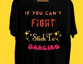 "#31 untuk I would like a graphic design made that says the following ""If You Can't Fight, Stick To Dancing.  Provide more then one graphic. One with text only and one with graphic of either boxing gloves and music notes. The 3rd design use your own imagination. oleh Bishowjit25"